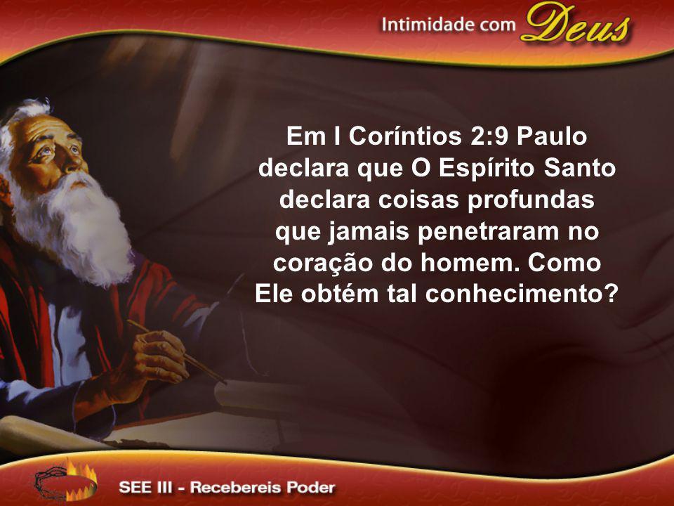 Em I Coríntios 2:9 Paulo declara que O Espírito Santo declara coisas profundas que jamais penetraram no coração do homem. Como Ele obtém tal conhecime
