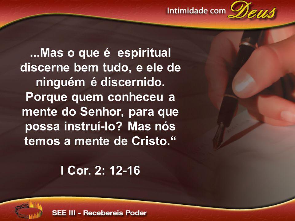 ...Mas o que é espiritual discerne bem tudo, e ele de ninguém é discernido. Porque quem conheceu a mente do Senhor, para que possa instruí-lo? Mas nós