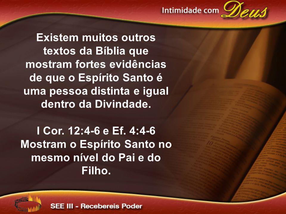Existem muitos outros textos da Bíblia que mostram fortes evidências de que o Espírito Santo é uma pessoa distinta e igual dentro da Divindade. I Cor.