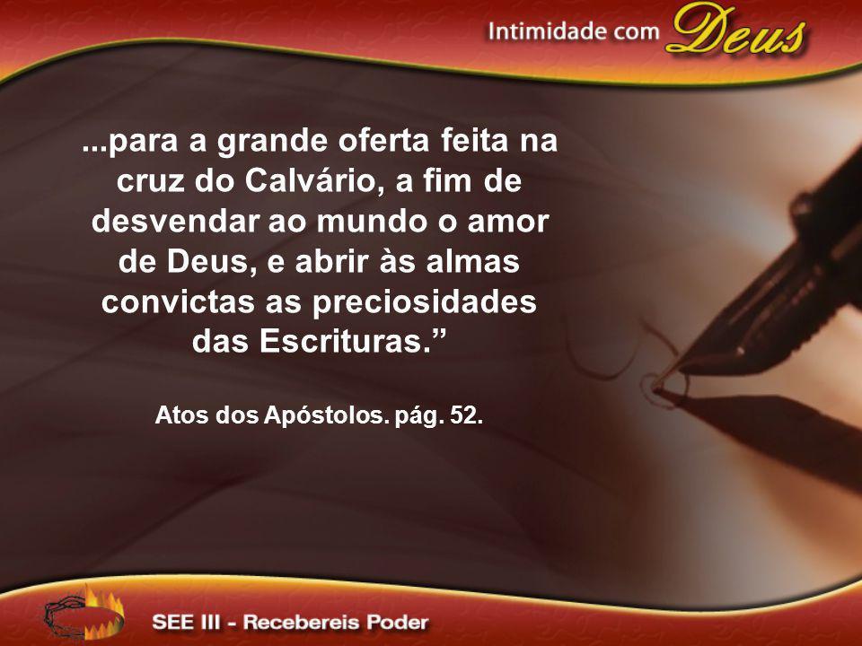 ...para a grande oferta feita na cruz do Calvário, a fim de desvendar ao mundo o amor de Deus, e abrir às almas convictas as preciosidades das Escritu
