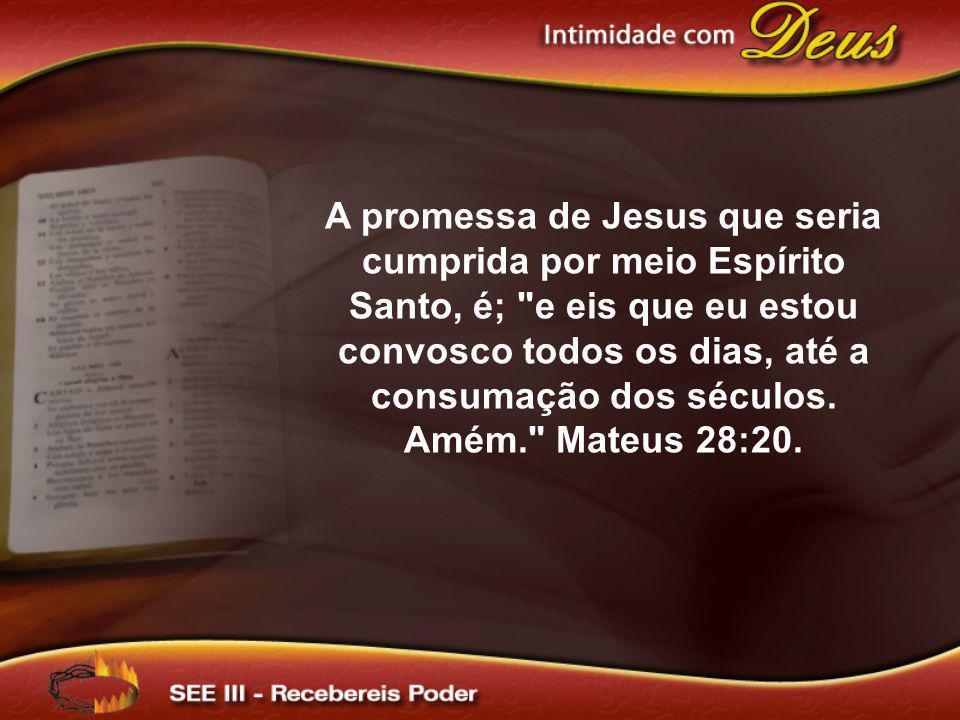 A promessa de Jesus que seria cumprida por meio Espírito Santo, é;