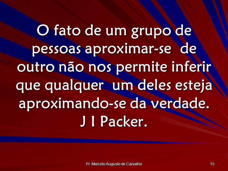 Pr. Marcelo Augusto de Carvalho 15 O fato de um grupo de pessoas aproximar-se de outro não nos permite inferir que qualquer um deles esteja aproximand