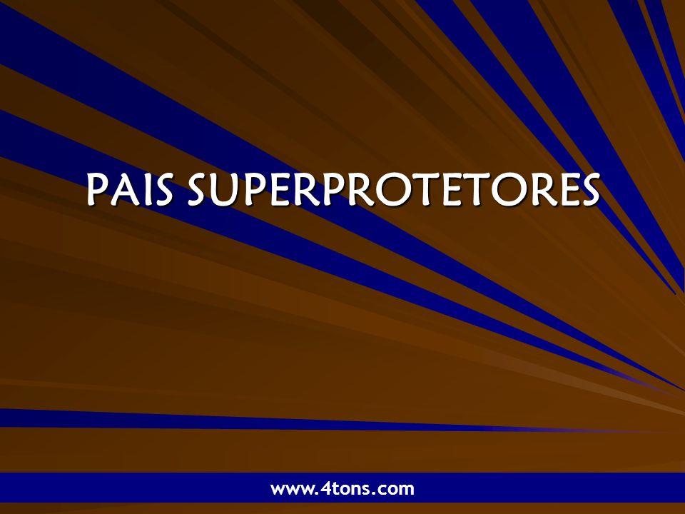 Pr. Marcelo Augusto de Carvalho 1 PAIS SUPERPROTETORES www.4tons.com