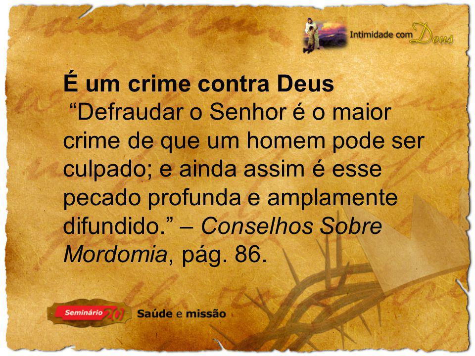É um crime contra Deus Defraudar o Senhor é o maior crime de que um homem pode ser culpado; e ainda assim é esse pecado profunda e amplamente difundid