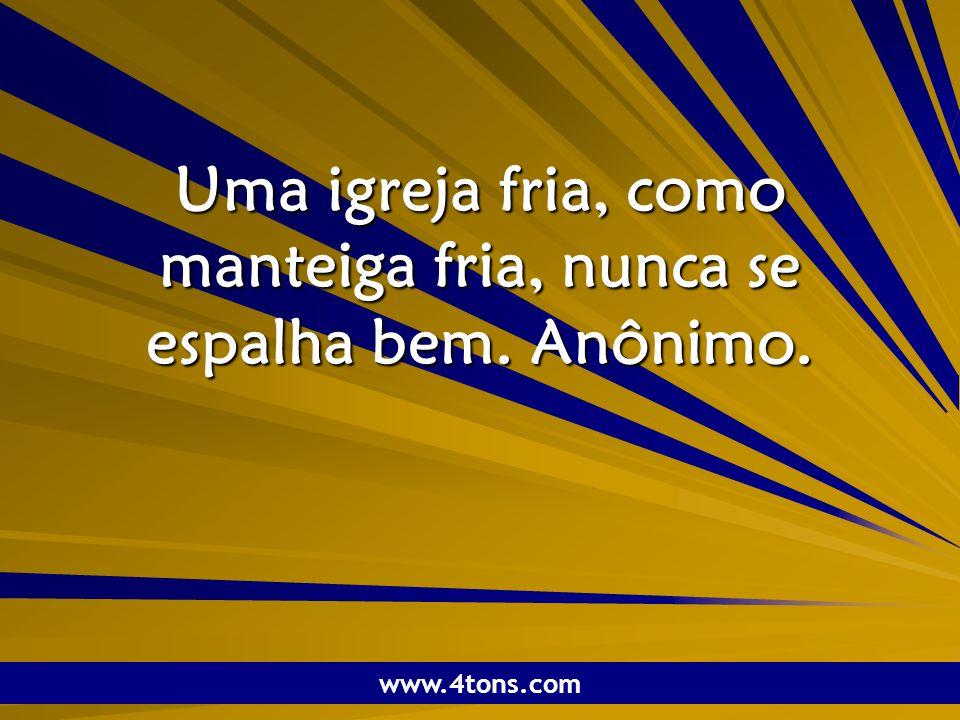 Pr. Marcelo Augusto de Carvalho 1 Uma igreja fria, como manteiga fria, nunca se espalha bem. Anônimo. www.4tons.com