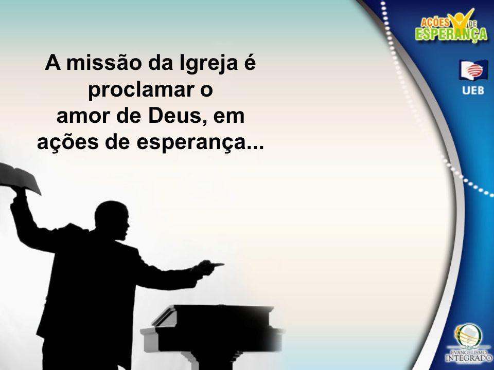 A missão da Igreja é proclamar o amor de Deus, em ações de esperança...