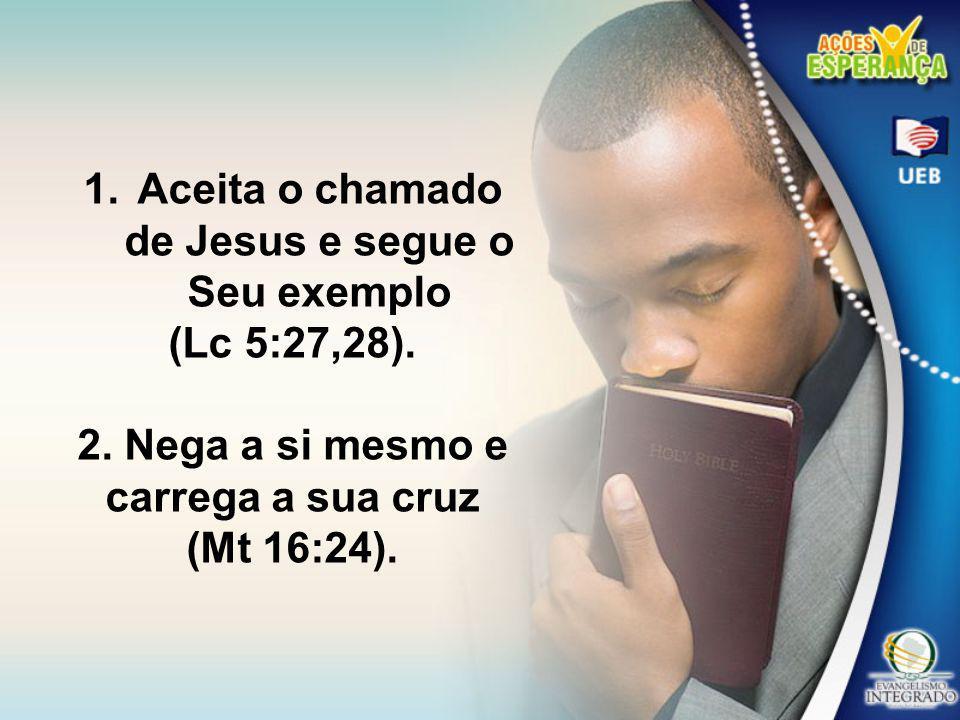 3.Renuncia tudo por amor a Cristo (Lc 14:33). 4. Tem comunhão com o Mestre (Jo 15:4,5).