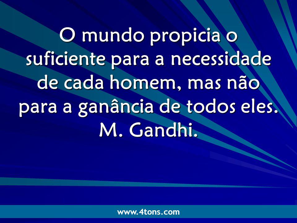 Pr. Marcelo Augusto de Carvalho 1 O mundo propicia o suficiente para a necessidade de cada homem, mas não para a ganância de todos eles. M. Gandhi. ww