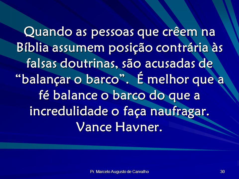 Pr. Marcelo Augusto de Carvalho 30 Quando as pessoas que crêem na Bíblia assumem posição contrária às falsas doutrinas, são acusadas de balançar o bar