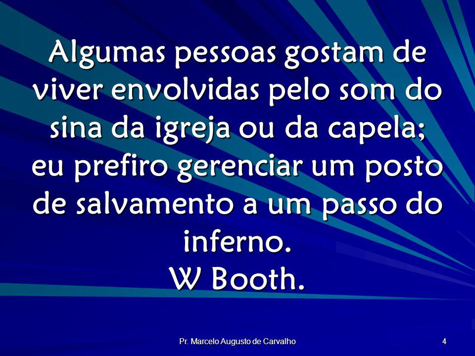 Pr. Marcelo Augusto de Carvalho 4 Algumas pessoas gostam de viver envolvidas pelo som do sina da igreja ou da capela; eu prefiro gerenciar um posto de