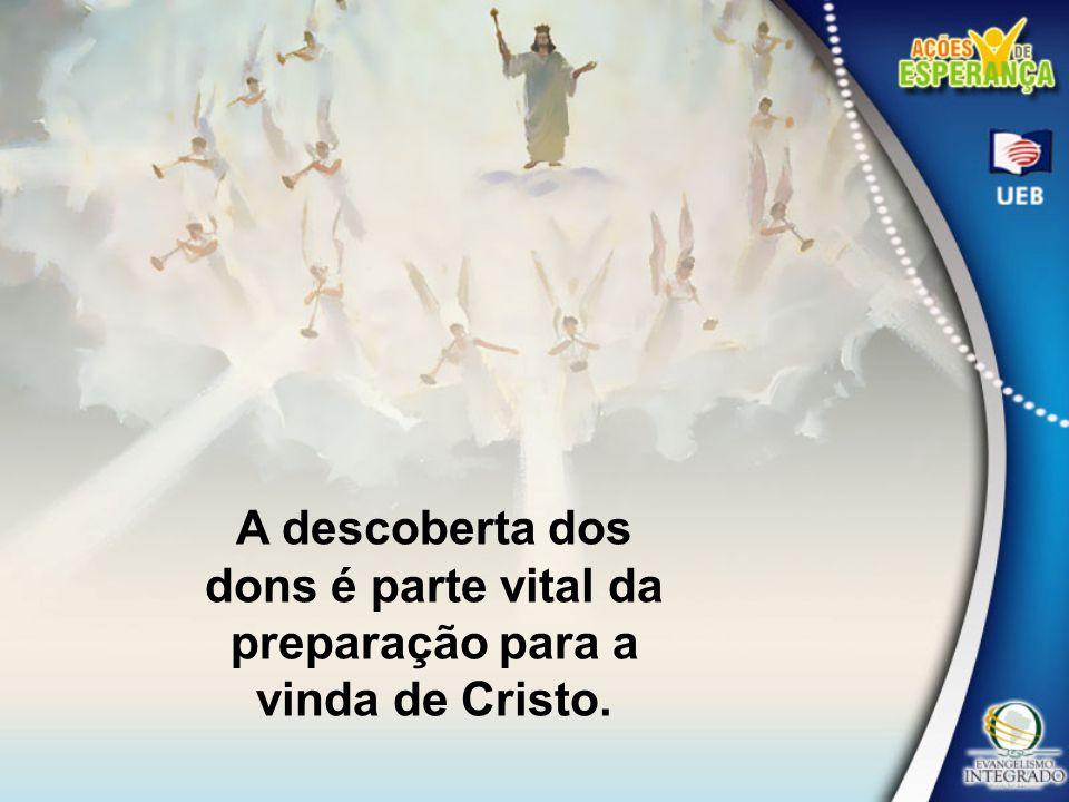 A descoberta dos dons é parte vital da preparação para a vinda de Cristo.