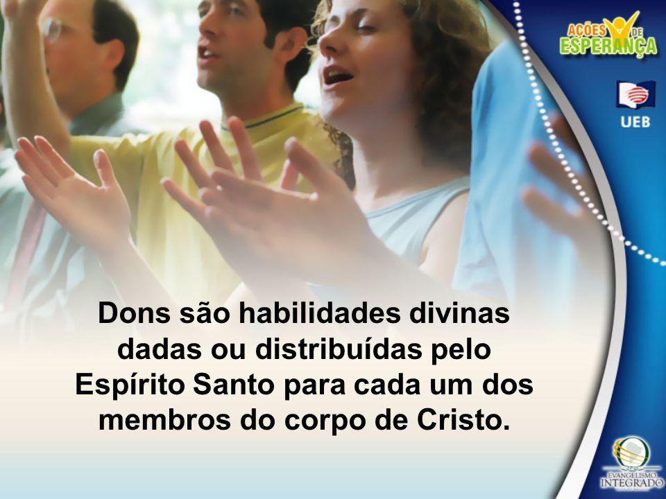 Dons são habilidades divinas dadas ou distribuídas pelo Espírito Santo para cada um dos membros do corpo de Cristo.