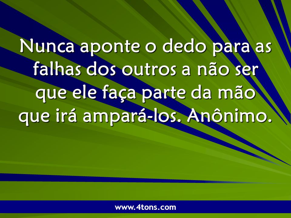 Pr. Marcelo Augusto de Carvalho 1 Nunca aponte o dedo para as falhas dos outros a não ser que ele faça parte da mão que irá ampará-los. Anônimo. www.4