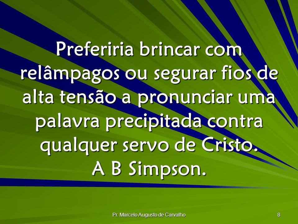 Pr. Marcelo Augusto de Carvalho 8 Preferiria brincar com relâmpagos ou segurar fios de alta tensão a pronunciar uma palavra precipitada contra qualque