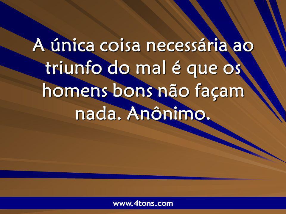 Pr. Marcelo Augusto de Carvalho 1 A única coisa necessária ao triunfo do mal é que os homens bons não façam nada. Anônimo. www.4tons.com