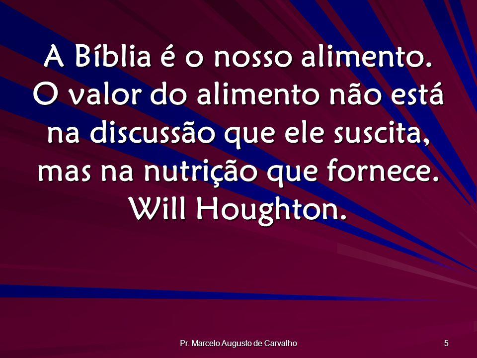Pr. Marcelo Augusto de Carvalho 5 A Bíblia é o nosso alimento. O valor do alimento não está na discussão que ele suscita, mas na nutrição que fornece.