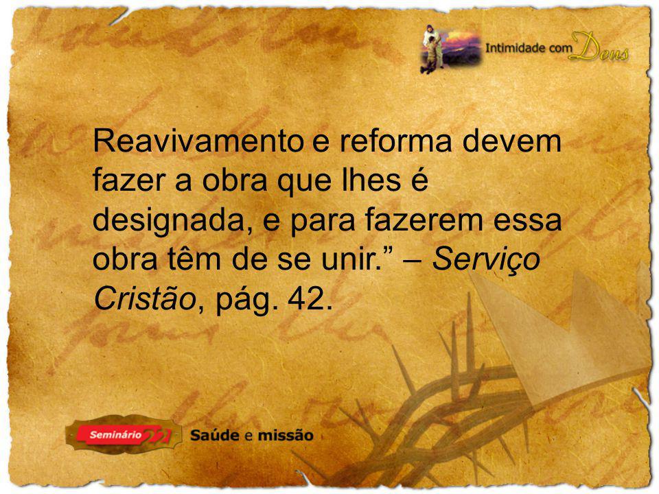 Reavivamento e reforma devem fazer a obra que lhes é designada, e para fazerem essa obra têm de se unir. – Serviço Cristão, pág. 42.