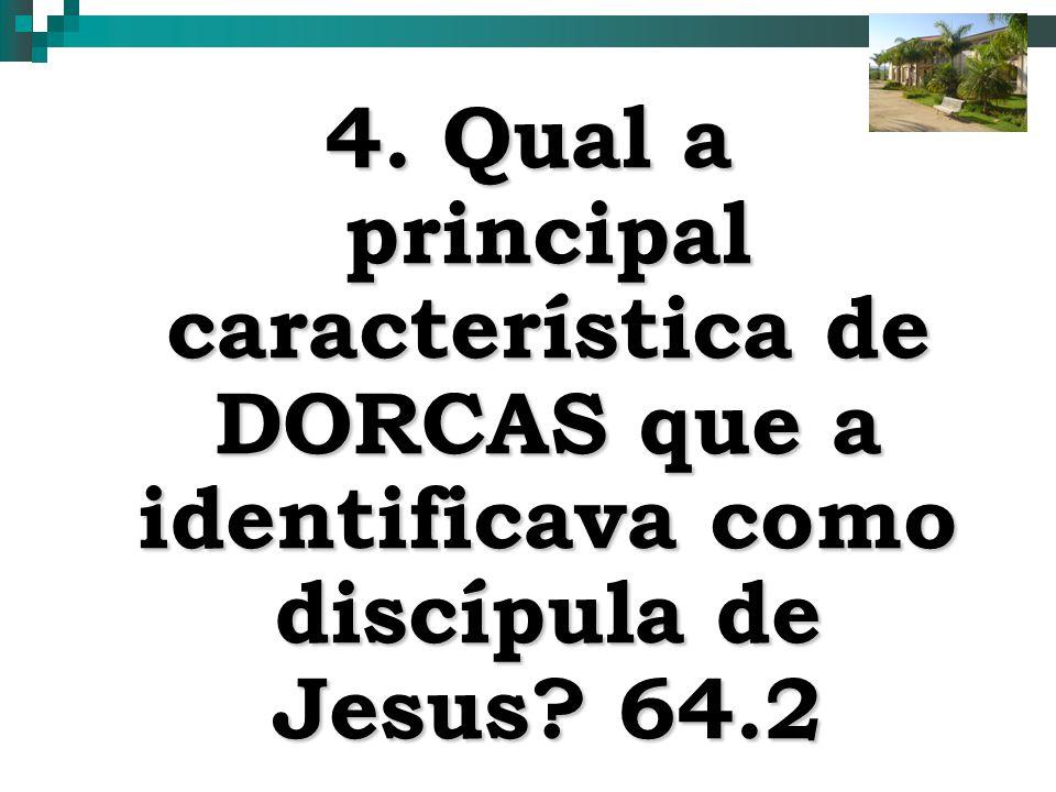 13 4. Qual a principal característica de DORCAS que a identificava como discípula de Jesus? 64.2