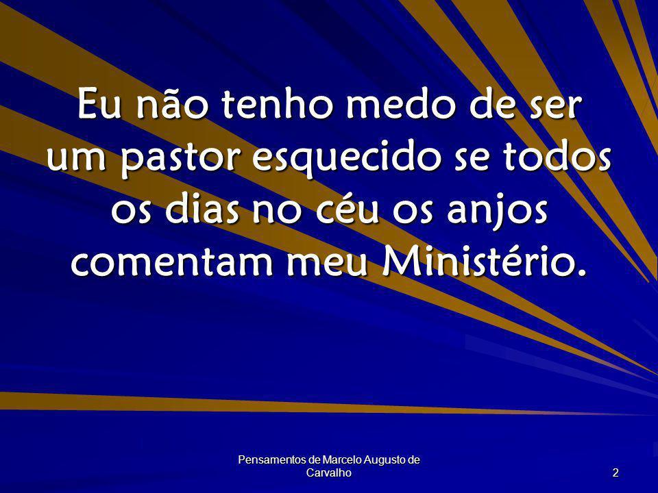 Pensamentos de Marcelo Augusto de Carvalho 3 Fazer de conta no Ministério é o mesmo que inventar histórias aos demônios.
