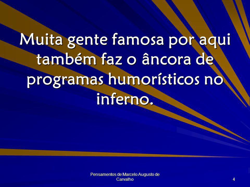 Pensamentos de Marcelo Augusto de Carvalho 15 Termine um namoro sem futuro para quem tenhas futuro.