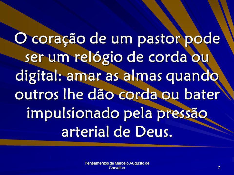 Pensamentos de Marcelo Augusto de Carvalho 7 O coração de um pastor pode ser um relógio de corda ou digital: amar as almas quando outros lhe dão corda