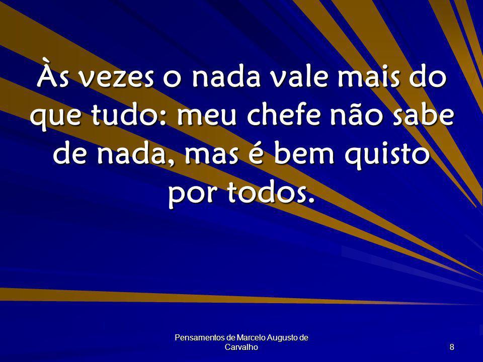 Pensamentos de Marcelo Augusto de Carvalho 9 Tem gente que faz de tudo para subir cada vez mais, apenas para chega na superfície, onde os outros já estão.