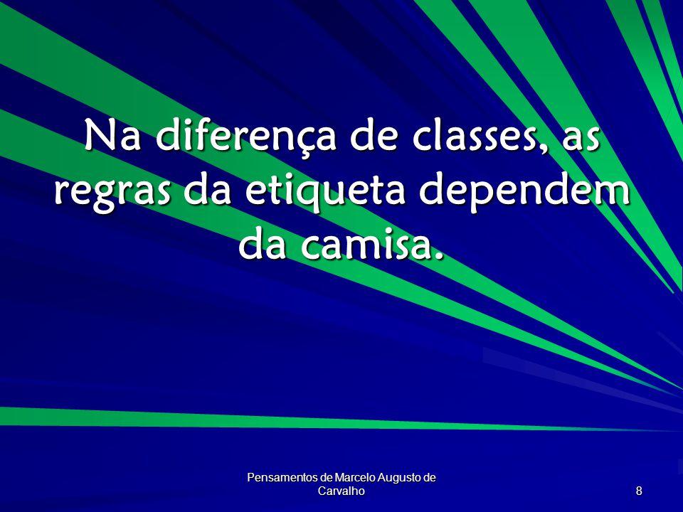 Pensamentos de Marcelo Augusto de Carvalho 8 Na diferença de classes, as regras da etiqueta dependem da camisa.