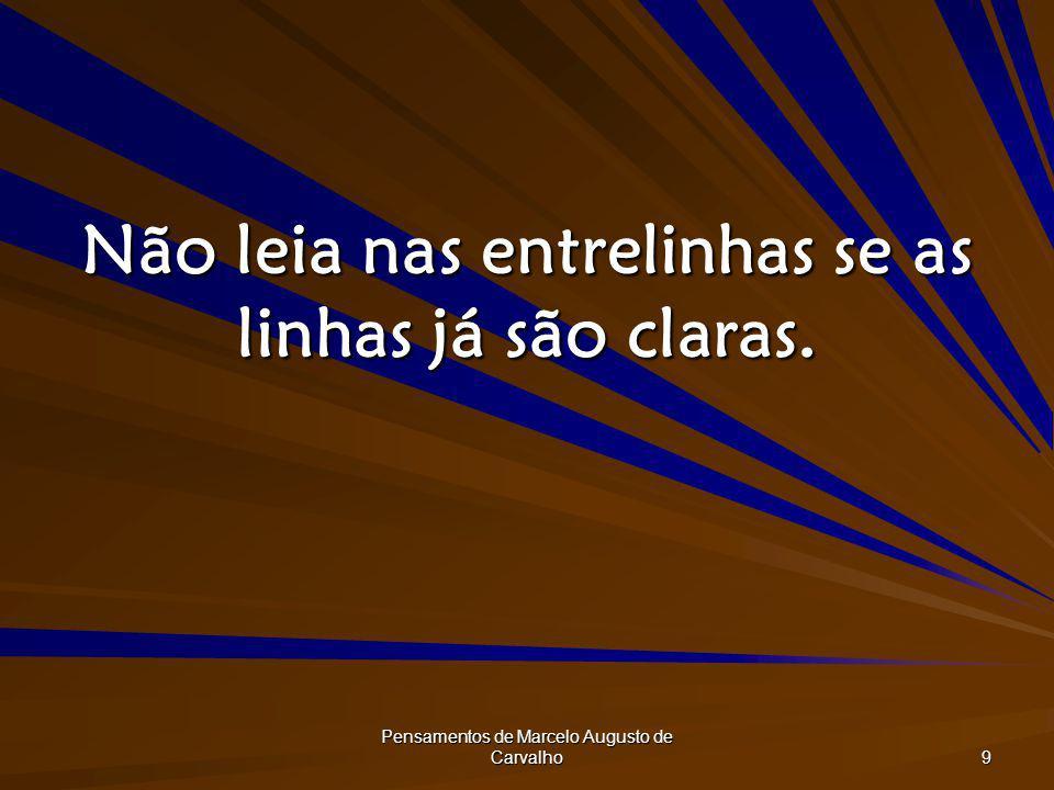 Pensamentos de Marcelo Augusto de Carvalho 9 Não leia nas entrelinhas se as linhas já são claras.
