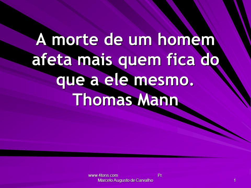 www.4tons.com Pr. Marcelo Augusto de Carvalho 1 A morte de um homem afeta mais quem fica do que a ele mesmo. Thomas Mann