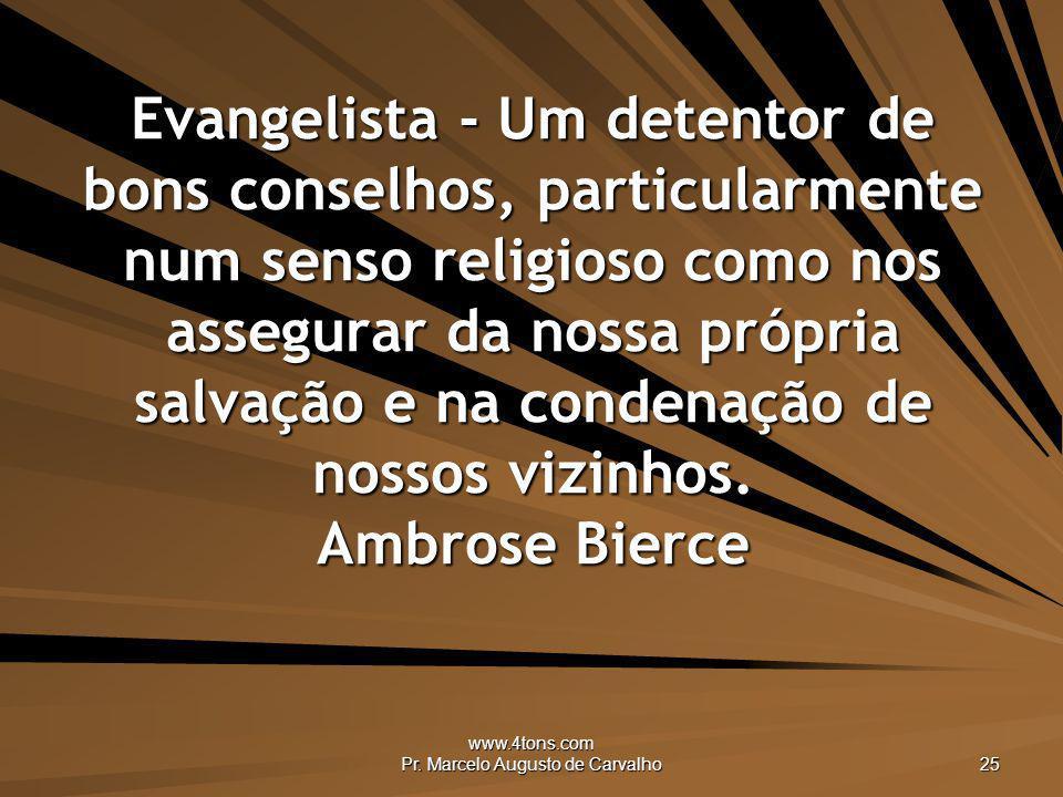 www.4tons.com Pr. Marcelo Augusto de Carvalho 25 Evangelista - Um detentor de bons conselhos, particularmente num senso religioso como nos assegurar d