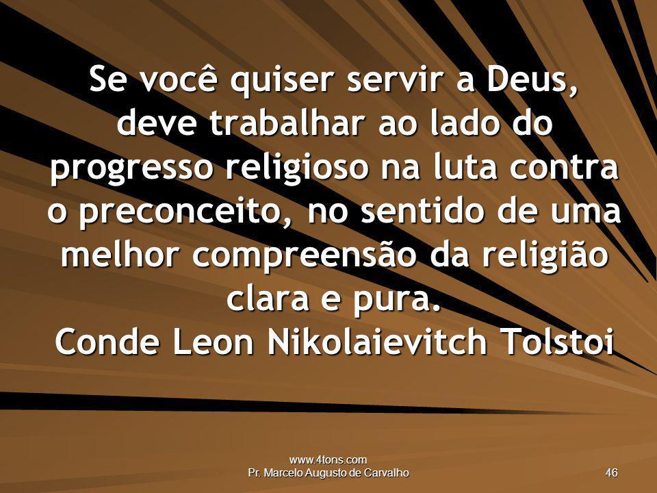 www.4tons.com Pr. Marcelo Augusto de Carvalho 46 Se você quiser servir a Deus, deve trabalhar ao lado do progresso religioso na luta contra o preconce