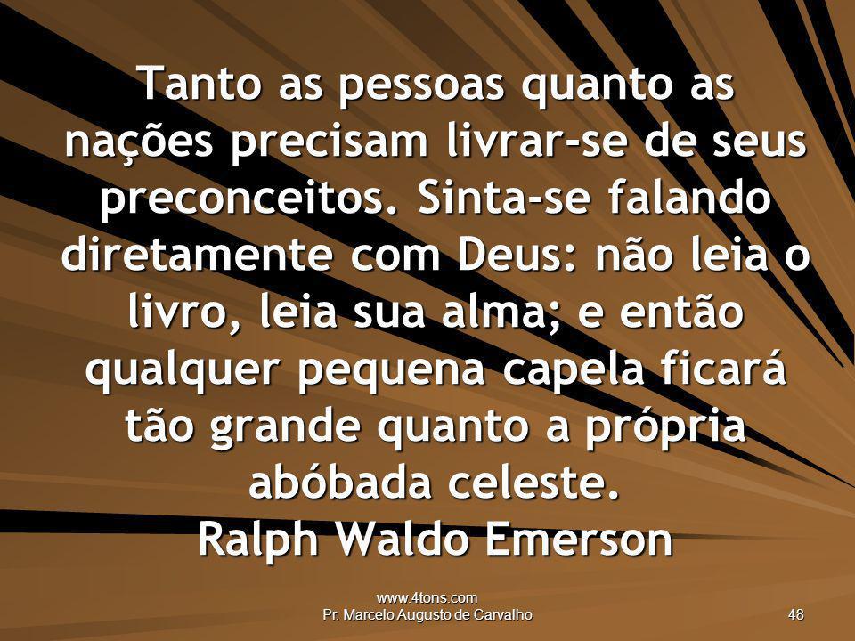 www.4tons.com Pr. Marcelo Augusto de Carvalho 48 Tanto as pessoas quanto as nações precisam livrar-se de seus preconceitos. Sinta-se falando diretamen