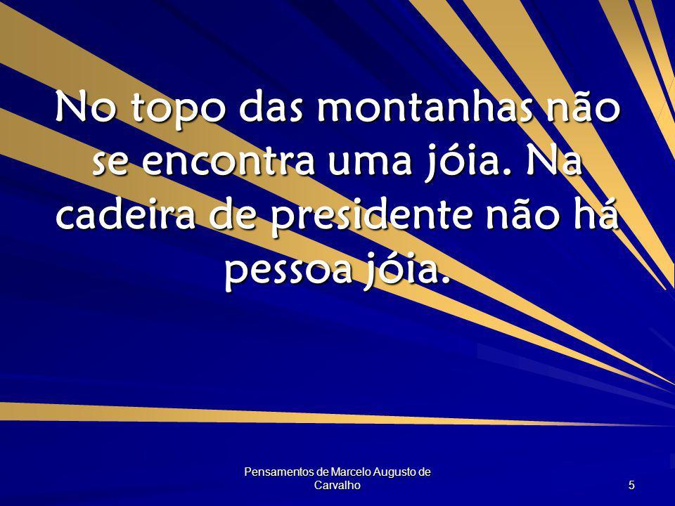 Pensamentos de Marcelo Augusto de Carvalho 5 No topo das montanhas não se encontra uma jóia.