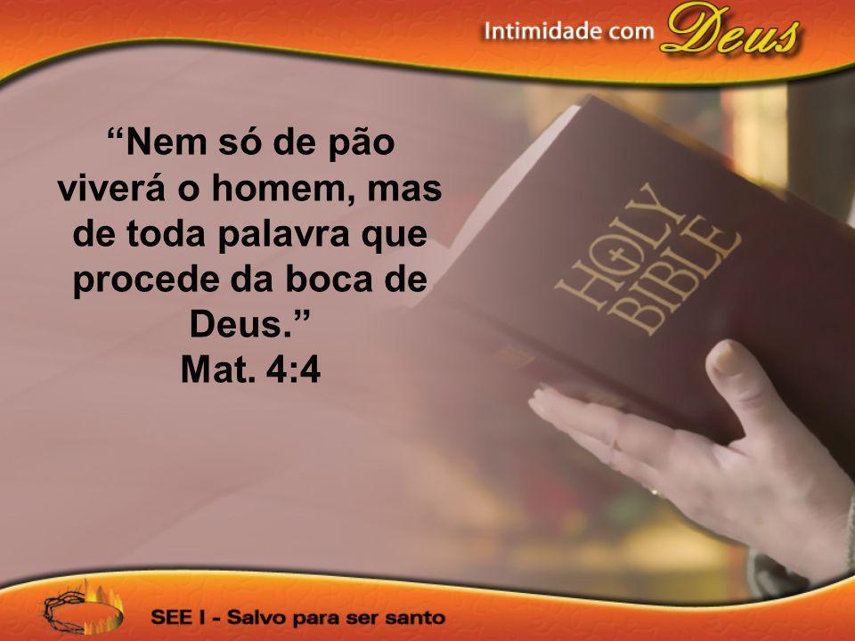 Nem só de pão viverá o homem, mas de toda palavra que procede da boca de Deus. Mat. 4:4