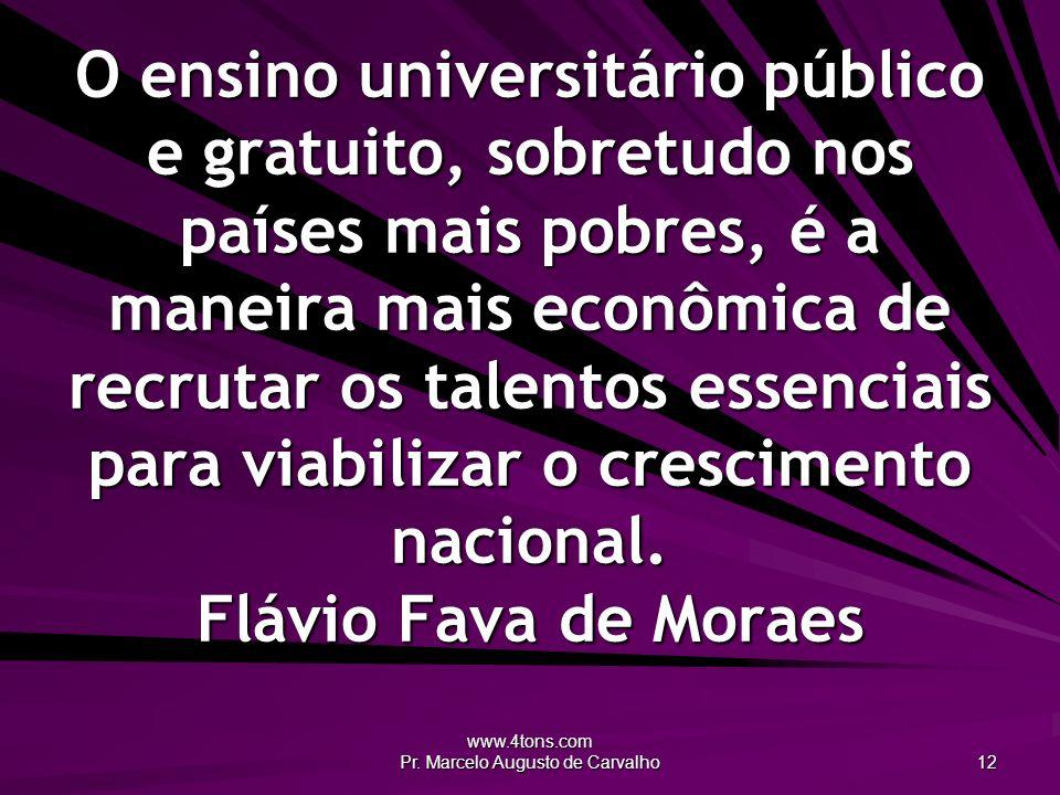 www.4tons.com Pr. Marcelo Augusto de Carvalho 12 O ensino universitário público e gratuito, sobretudo nos países mais pobres, é a maneira mais econômi