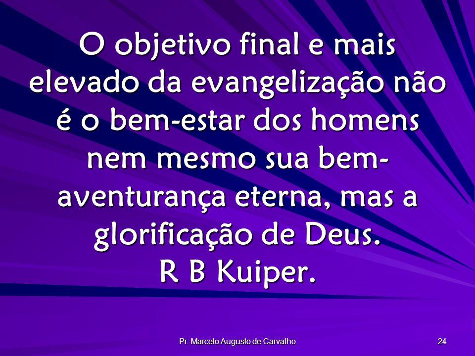 Pr. Marcelo Augusto de Carvalho 24 O objetivo final e mais elevado da evangelização não é o bem-estar dos homens nem mesmo sua bem- aventurança eterna