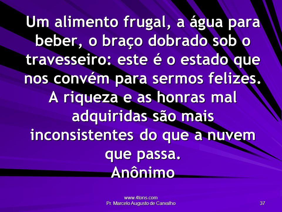 www.4tons.com Pr. Marcelo Augusto de Carvalho 37 Um alimento frugal, a água para beber, o braço dobrado sob o travesseiro: este é o estado que nos con
