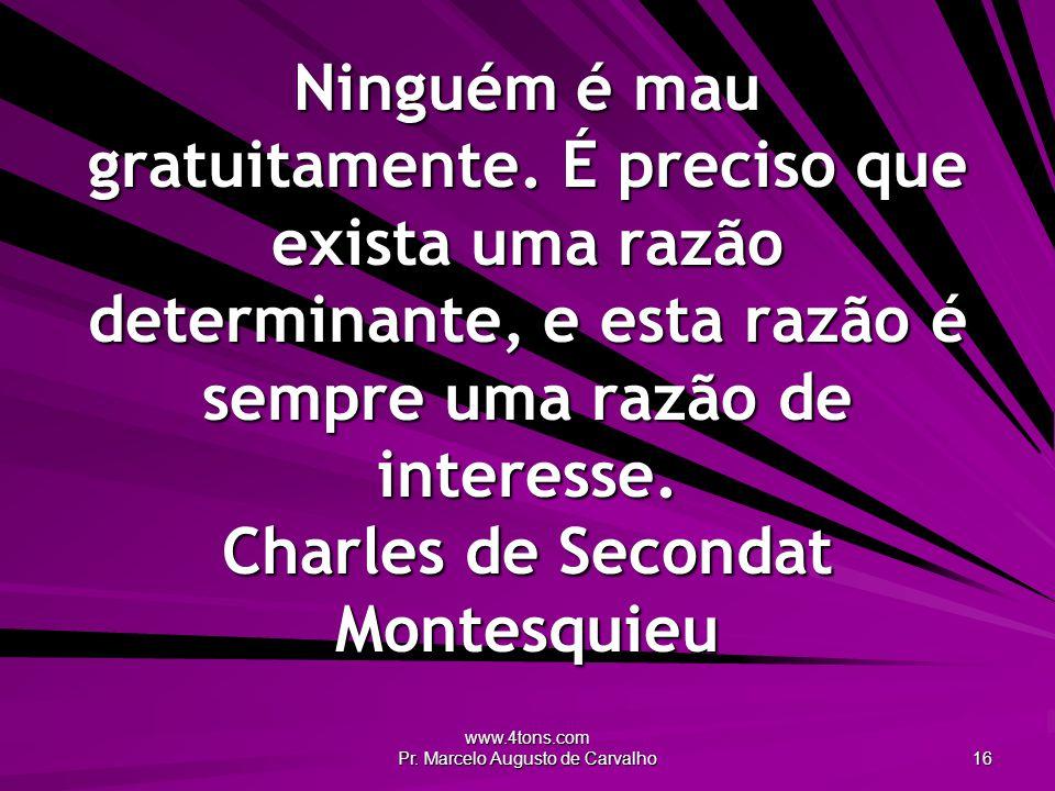 www.4tons.com Pr.Marcelo Augusto de Carvalho 16 Ninguém é mau gratuitamente.