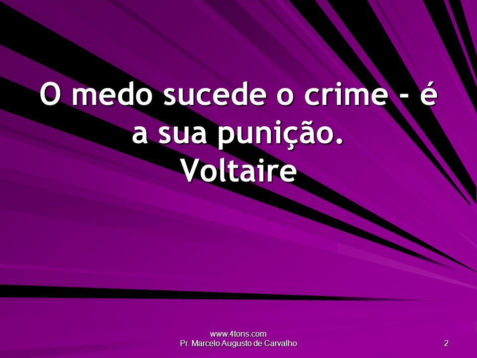 www.4tons.com Pr. Marcelo Augusto de Carvalho 2 O medo sucede o crime - é a sua punição. Voltaire