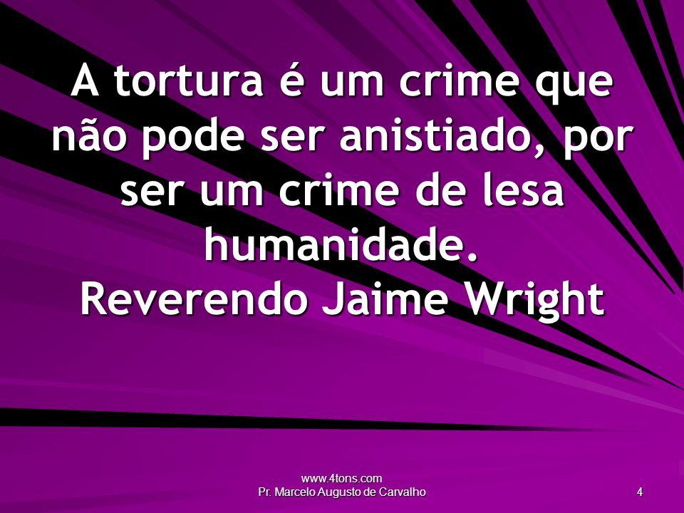 www.4tons.com Pr. Marcelo Augusto de Carvalho 15 Crime só gera crime. Almeida Garret