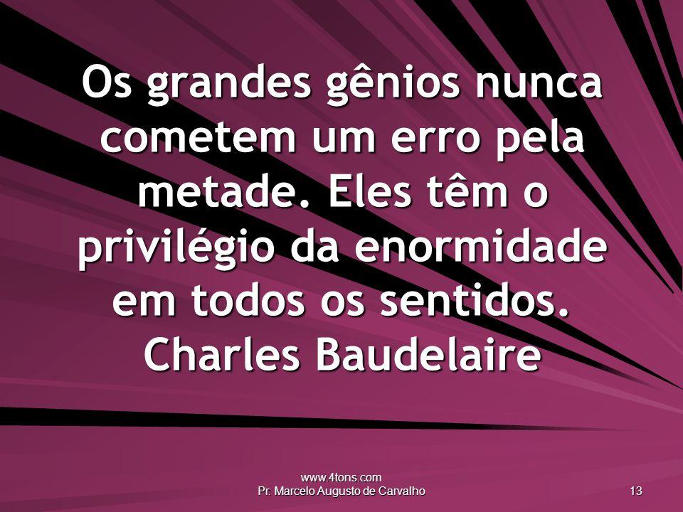 www.4tons.com Pr. Marcelo Augusto de Carvalho 13 Os grandes gênios nunca cometem um erro pela metade. Eles têm o privilégio da enormidade em todos os