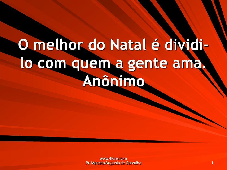 www.4tons.com Pr. Marcelo Augusto de Carvalho 1 O melhor do Natal é dividi- lo com quem a gente ama. Anônimo