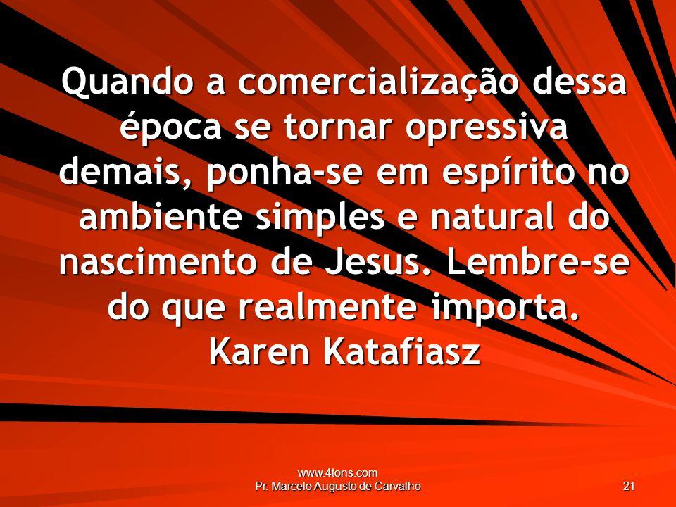 www.4tons.com Pr. Marcelo Augusto de Carvalho 21 Quando a comercialização dessa época se tornar opressiva demais, ponha-se em espírito no ambiente sim