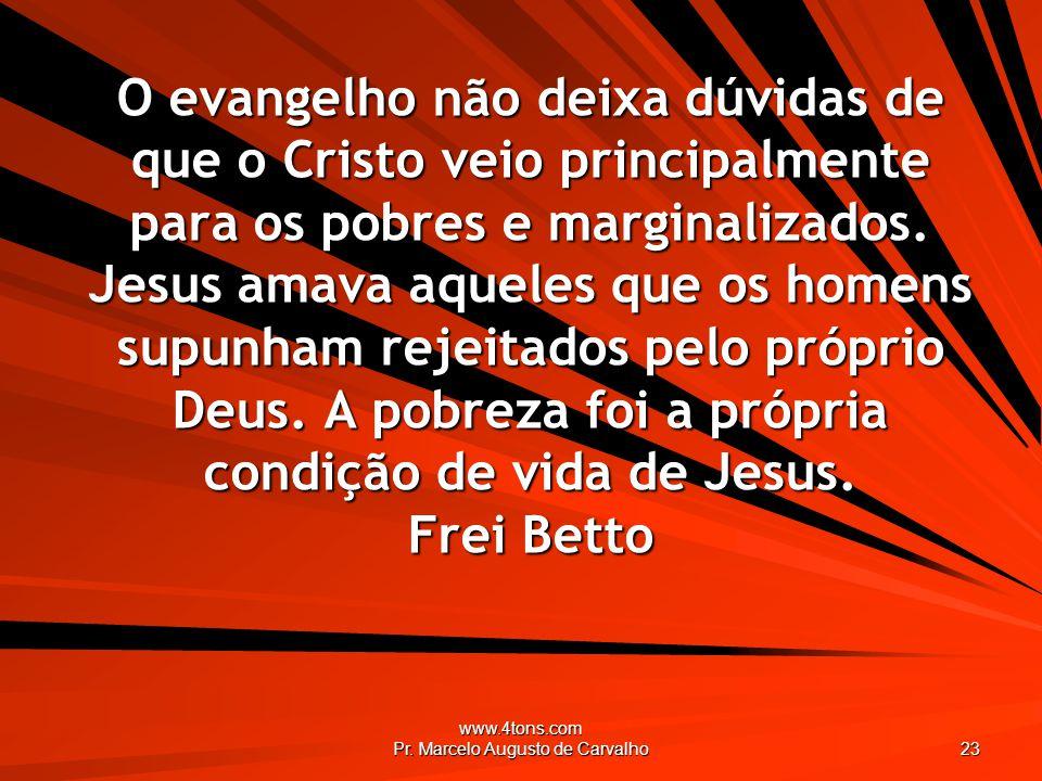 www.4tons.com Pr. Marcelo Augusto de Carvalho 23 O evangelho não deixa dúvidas de que o Cristo veio principalmente para os pobres e marginalizados. Je