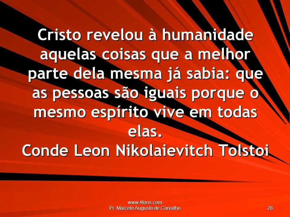 www.4tons.com Pr. Marcelo Augusto de Carvalho 28 Cristo revelou à humanidade aquelas coisas que a melhor parte dela mesma já sabia: que as pessoas são