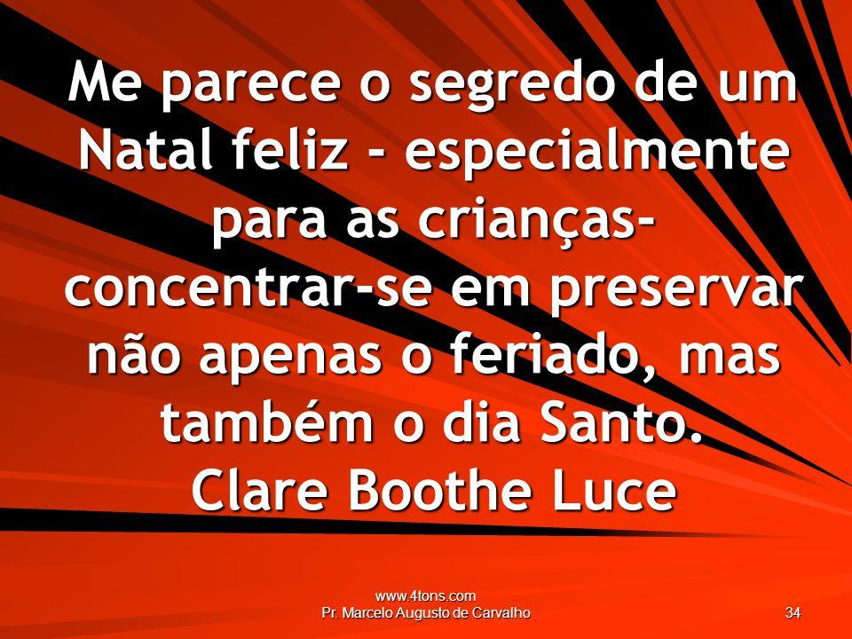 www.4tons.com Pr. Marcelo Augusto de Carvalho 34 Me parece o segredo de um Natal feliz - especialmente para as crianças- concentrar-se em preservar nã