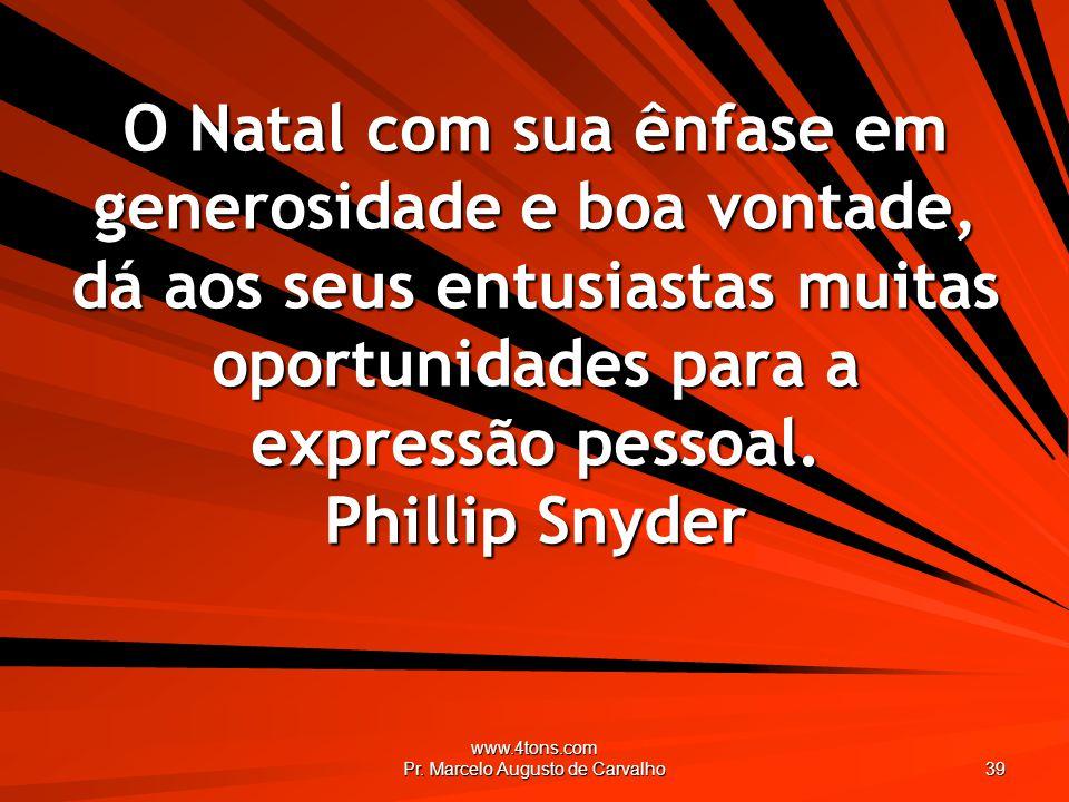 www.4tons.com Pr. Marcelo Augusto de Carvalho 39 O Natal com sua ênfase em generosidade e boa vontade, dá aos seus entusiastas muitas oportunidades pa