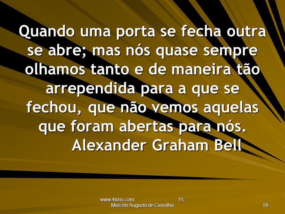 www.4tons.com Pr. Marcelo Augusto de Carvalho 19 Quando uma porta se fecha outra se abre; mas nós quase sempre olhamos tanto e de maneira tão arrepend