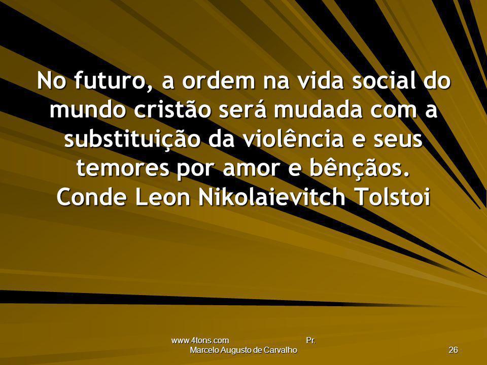 www.4tons.com Pr. Marcelo Augusto de Carvalho 26 No futuro, a ordem na vida social do mundo cristão será mudada com a substituição da violência e seus