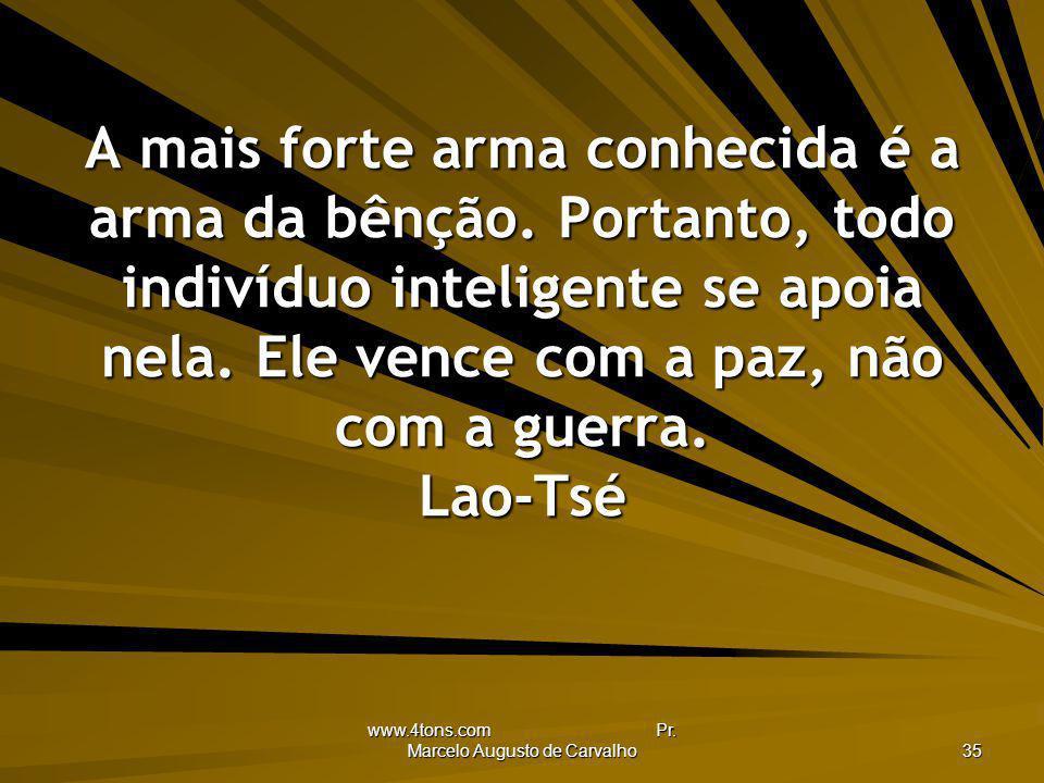 www.4tons.com Pr. Marcelo Augusto de Carvalho 35 A mais forte arma conhecida é a arma da bênção. Portanto, todo indivíduo inteligente se apoia nela. E